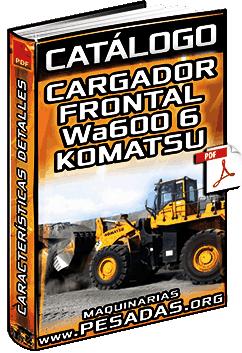 Catálogo: Cargador Frontal WA600-6 Komatsu – Características Técnicas y Datos