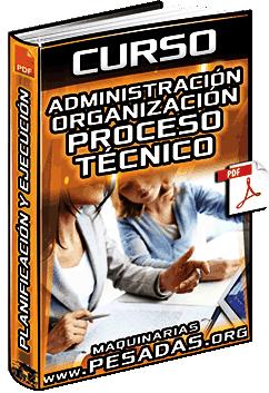 Curso de Administración y Organización - Proceso Técnico, Planificación y Ejecución