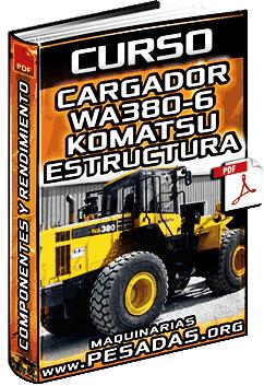 Curso: Cargador WA380-6 Komatsu – Datos, Rendimiento, Estructura y Componentes