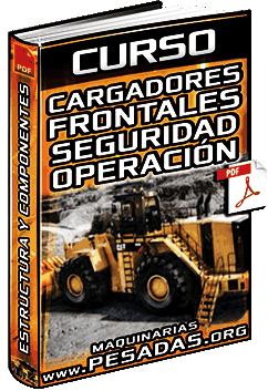 Curso: Cargadores Frontales – Operación, Estructura, Sistemas, Aplicaciones y Seguridad