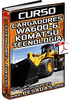 Curso de Cargadores WA600-6 Komatsu - Sistemas, Componentes y Tecnología