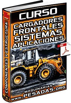 Curso de Cargadores Frontales - Partes, Sistemas, Estructura y Aplicaciones