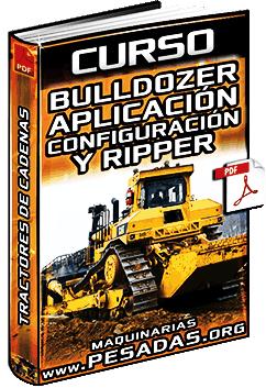 Curso: Tractores de Cadenas (Bulldozers) - Aplicaciones, Configuraciones y Rippers