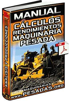 Manual de Cálculos de Rendimientos de Maquinaria Pesada - Análisis y Producción