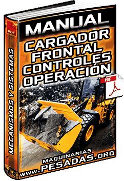 Manual: Cargador Frontal – Mecanismos, Partes, Sistemas, Controles y Operación