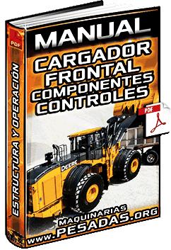 Manual: Cargador Frontal – Estructura, Componentes y Controles de Operación