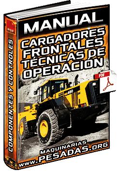 Manual de Cargadores Frontales - Tipos, Estructura, Controles y Operación