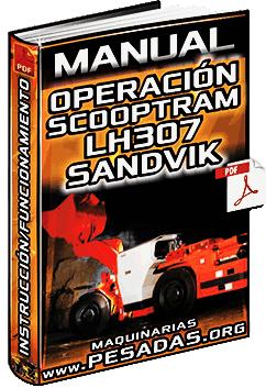 Manual de Operación del Scooptram LH307 Sandvik – Instrucción y Funcionamiento