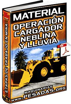 Operación de Cargador Frontal Minero en Neblina y Lluvia – Etapas de Trabajo