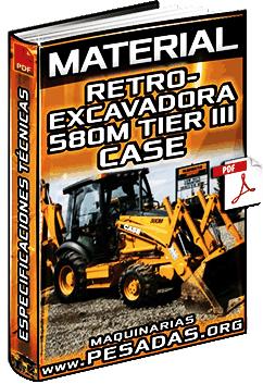 Material: Retroexcavadora 580M 3 Tier III Case - Especificaciones Técnicas