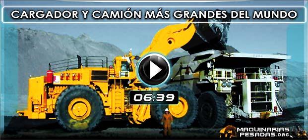 Vídeo Documental del Cargador Frontal y Camión Minero más Grandes del Mundo