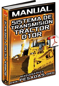 Manual: Sistema de Transmisión de Bulldozer D10R – Bomba, Filtro, Drenaje y Controles